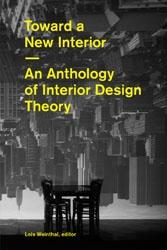 TOWARD A NEW INTERIOR. AN ANTHOLOGY OF INTERIOR DESIGN THEORY