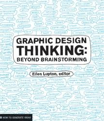 GRAPHIC DESIGN THINKING. BEYOND BRAINSTORMING
