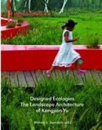 YU: DESIGNED ECOLOGIES. THE LANDSCAPE ARCHITECTURE OF KONGJIAN YU