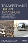 TRANSFORMING URBAN TRANSPORT : THE ETHICS, POLITICS AND PRACTICES OF SUSTAINABLE MOBILITY
