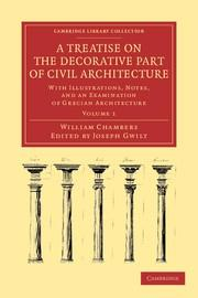 TREATISE ON THE DECORATIVE PART OF CIVIL ARCHITECTURE VOLUME 1