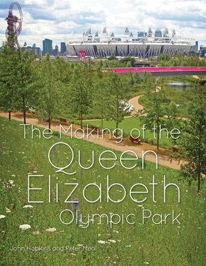 MAKING OF THE QUEEN ELIZABETH OLYMPIC PARK, THE