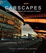 CARSCAPES. THE MOTOR CAR, ARCHITECTURE, AND LANDSCAPE IN ENGLAND