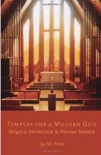 TEMPLES OF A MODERN GOD: RELIGIOUS ARCHITECTURE IN POSTWAR AMERICA