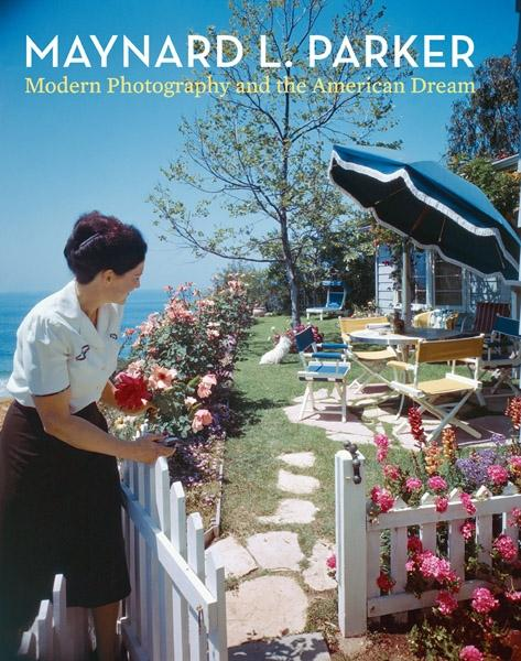 MAYNARD L. PARKER. MODERN PHOTOGRAPHY AND THE AMERICAN DREAM.