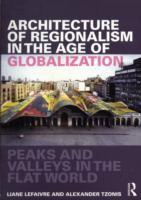 ARCHITECTURE OF REGIONALISM IN THE AGE OF GLOBALIZATION : PEAKS AND VALLEYS IN THE FLAT WORLD