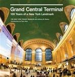 GRAND CENTRAL TERMINAL. 100 YEARS OF A NEW YORK LANDMARK