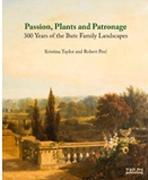 PASSION, PLANTS AND PATRONAGE. 300 YEARS OF THE BUTE FAMILIY LANDSCAPES