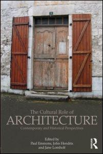 CULTURAL ROLE OF ARCHITECTURE, THE. CONTEMPORARY AND HISTORICAL PERSPECTIVES