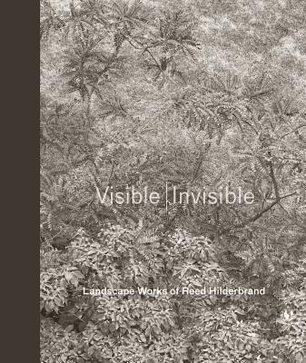 HILDERBRAND: VISIBLE/ INVISIBLE. LANDSCAPE WORKS OF REED HILDERBRAND