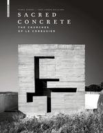 SACRED CONCRETE. THE CHURCHES OF LE CORBUSIER