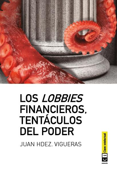 LOBBIES FINANCIEROS, TENTACULOS DEL PODER