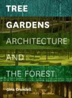 TREE GARDENS : ARCHITECTURE AND THE FOREST.
