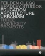EDUCATION, ARCHITECTURE, URBANISM : THREE UNIVERSITY PROJECTS