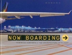 NOW BOARDING. FENTRESS AIRPORTS AND THE ARCHITECTURE OF FLIGHT