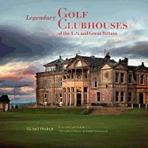 LEGENDARY GOLF CLUBHOUSES OF THE US AND GREAT BRITAIN