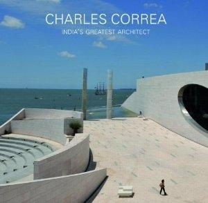 CORREA: CHARLES CORREA : INDIA'S GREATEST ARCHITECT