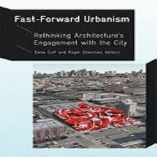FAST-FORWARD URBANISM. RETHINKING ARCHITECTURE'S ENGAGEMENT WITH THE CITY