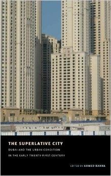SUPERLATIVE CITY, THE. DUBAI AND THE URBAN CONDITION IN THE EARLY TWENTY-FIRST CENTURY