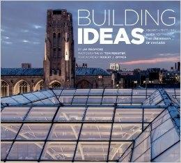 BUILDING IDEAS AN ARCHITECTURAL GUIDE TO THE UNIVERSITY OF CHICAGO