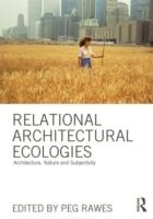 RELATIONAL ARCHITECTURE ECOLOGIES: ARCHITECTURE, NATURE AND SUBJECTIVITY