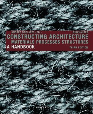 CONSTRUCTION ARCHITECTURE. MATERIALS PROCESSES STRUCTURES. A HAND BOOK