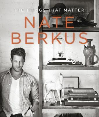 BERKUS: NATE BERKUS. THE THINGS THAT MATTER