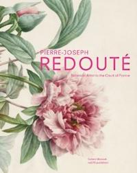 REDOUTE: BOTANICAL ARTIST TO THE COURT OF FRANCE. PIERRE- JOSEPH REDOUTE