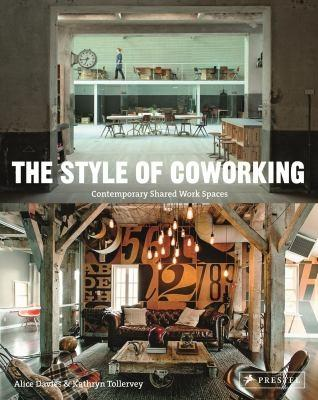 STYLE OF COWORKING, THE. CONTEMPORARY SHARED WORKSPACES