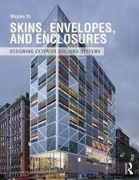 SKINS, ENVELOPES, AND ENCLOSURES : CONCEPTS FOR DESIGNING BUILDING EXTERIORS