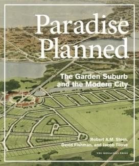 PARADISE PLANNED. THE GARDEN SUBURB AND THE MODERN CITY