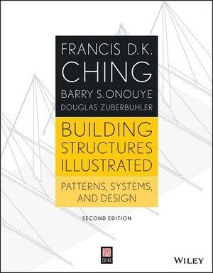 BUILDING STRUCTURES ILLUSTRATED. PATTERNS, SYSTEMS AND DESIGN 2ND EDITION