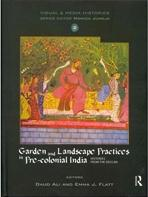 GARDEN AND LANDSCAPE PRACTICES IN PRECOLONIAL INDIA : HISTORIES FROM THE DECCAN