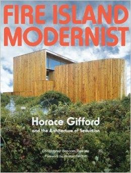 GIFFORD: FIRE ISLAND MODERNIST. HORACE GIFFORD AND THE ARCHITECTURE OF SEDUCTION