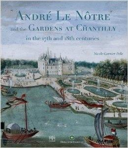 LE NOTRE: ANDRÉ LE NÔTRE AND THE GARDENS AT CHANTILLY IN THE 17TH AND 18TH CENTURIES