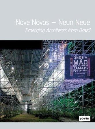 NOVE NOVOS-NEUN NEUE. EMERGING ARCHITECTS FROM BRAZIL