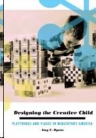 DESIGNING THE CREATIVE CHILD. PLAYTHINGS AND PLACES IN MIDCENTURY AMERICA