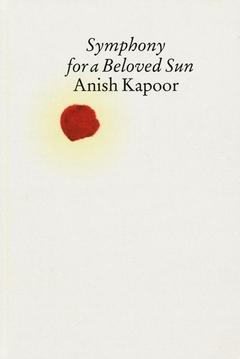 KAPOOR: SYMPHONY FOR A BELOVED SUN. ANISH KAPOOR