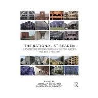 THE RATIONALIST READER : ARCHITECTURE AND RATIONALISM IN WESTERN EUROPE 1920-1940 / 1960-1990.