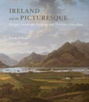 IRELAND AND THE PICTURESQUE : DESIGN, LANDSCAPE PAINTING, AND TOURISM, 1700-1840