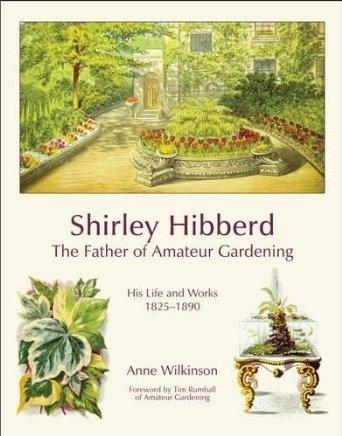 SHIRLEY HIBBERD THE FATHER OF AMATEUR GARDENING. HIS LIFE AND WORKS 1825-1890