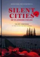 SILENT CITIES OF FLANDERS FIELDS. THE WWI CEMETERIES OF YPRES SALIENT AND WEST FLANDERS