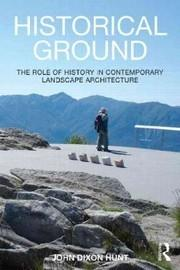 HISTORICAL GROUND. THE ROLE OF HISTORY IN CONTEMPRARY LANDSCAPE ARCHITECTURE