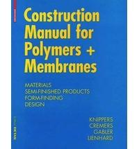 "CONSTRUCTION MANUAL  FOR POLYMERS + MEMBRANES. ""MATERIALS SEMI-FINISHED PRODUCTS FORM-FINDING DESIGN"""