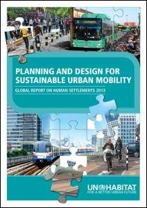 PLANNING AND DESIGN FOR SUSTAINABLE URBAN MOBILITY. GLOBAL REPORT ON HUMAN SETTLEMENTS 2013