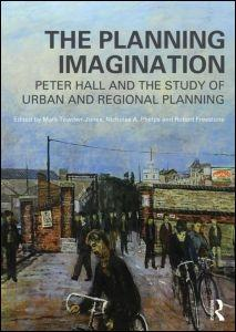 PLANNING IMAGINATION, THE. PETER HALL AND THE STUDY OF URBAN AND REGIONAL PLANNING