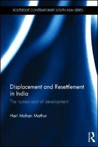 DISPLACEMENT AND RESETTLEMENT IN INDIA. THE HUMAN COST OF DEVELOPMENT