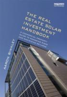 THE REAL ESTATE SOLAR INVESTMENT HANDBOOK. A COMMERCIAL PROPERTY GUIDE TO MANAGING RISKS AND MAXIMIZING