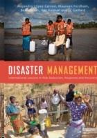 DISASTER MANAGEMENT. INTERNATIONAL LESSONS IN RISK REDUCTION, RESPONSE AND RECOVERY.