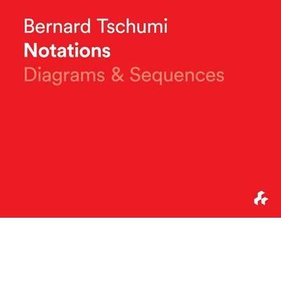 TSCHUMI: NOTATIONS. DIAGRAMS & SEQUENCES